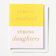 """A simple Mother's Day card with a powerful sentiment. Color blocked in yelow and pink, card reads """"Strong mothers. Strong daughters."""" in gold foil text.   Folded card. Blank inside. Accompanied by white envelope. Designed by Paper Source. Diy Gifts For Mothers, Mothers Day Gifts From Daughter, Mothers Day Cards, Homemade Birthday Cards, Birthday Cards For Mom, Mothers Day Scrabble, Online Cards, Mom Cards, Mother's Day Greeting Cards"""