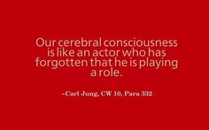 Our cerebral consciousness is like an actor who has forgotten that he is playing a role. Humanistic Psychology, Jungian Psychology, Psychology Quotes, Personality Psychology, Carl Jung Archetypes, C G Jung, Carl Jung Quotes, Gestalt Therapy, Gustav Jung