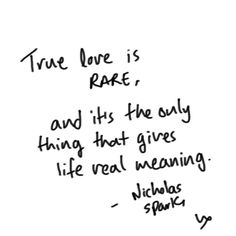 """""""True love is RARE, and it's the only thing that gives life real meaning"""" - Nicholas Sparks love quote; true love quote"""