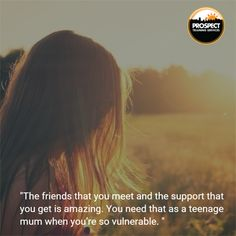 """""""The friends that you meet and the support that you get is amazing. You need that as a teenage mum when you're so vulnerable."""""""