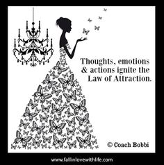 Thoughts, feelings & actions ignite the Law of Attraction. © Ask Coach Bobbi