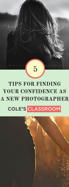 Tips for New Photographer: 5 Tips for Finding Your Confidence as a New Photographer. Learn more at: https://www.colesclassroom.com/5-tips-finding-confidence-new-photographer/