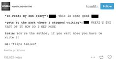 Yeah always think man the writer suck they can't ever commit and finish the damn book. oh right I'm the writer Writing Quotes, Writing Advice, Writing Help, Writing A Book, Writing Prompts, Tumblr Writing, The Words, Fandoms, Writer Memes