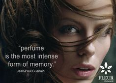 """Perfume is the most intense form of memory."" -Jean-Paul Guerlain-"