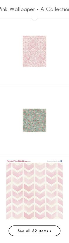 """""""Pink Wallpaper - A Collection"""" by pippyshouse ❤ liked on Polyvore featuring wallpaper, pinkwallpaper, home, home decor, farmhouse home decor, country style home decor, chevron home decor, country home decor, blue home decor and backgrounds"""