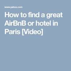 How to find a great AirBnB or hotel in Paris [Video]
