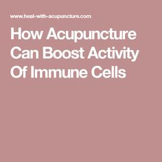 How Acupuncture Can Boost Activity Of Immune Cells