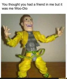 You thought you had a friend in me but it was me Woo-Dio - iFunny :) Really Funny Memes, Stupid Funny Memes, Funny Relatable Memes, Haha Funny, Jojo Memes, Dankest Memes, Funny Images, Funny Pictures, Jojo Anime