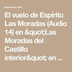 """El vuelo de Espíritu Las Moradas (Audio 14) en """"Las Moradas del Castillo interior"""" en mp3(06/06 a las 05:22:58) 59:44 1270116  - iVoox"""