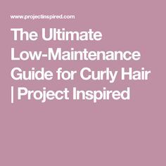 The Ultimate Low-Maintenance Guide for Curly Hair | Project Inspired