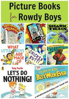 A list of picture books that rowdy boys (and girls!) will love. They may even get them to sit still for a bit.