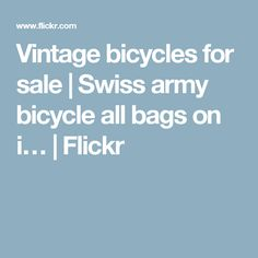 Vintage bicycles for sale | Swiss army bicycle all bags on i… | Flickr