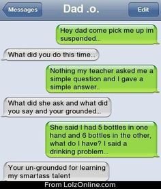 I think we might actually have to say this in our house one day. Smart asses run in the family..