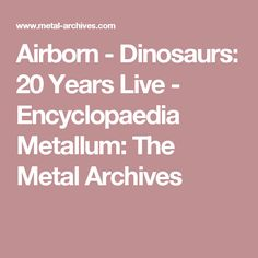 Airborn - Dinosaurs: 20 Years Live - Encyclopaedia Metallum: The Metal Archives