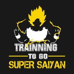 Awesome 'Trainning+To+Go+Super+Saiyan' design on TeePublic! - Visit now for 3D Dragon Ball Z shirts now on sale!