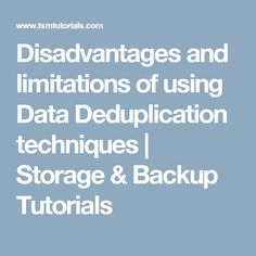 Disadvantages and limitations of using Data Deduplication techniques | Storage & Backup Tutorials