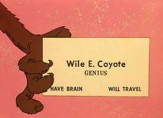 Wile E. Coyote, Genius.  Have Brain, Will Travel.