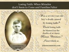 Sometimes its hard not to wonder (especially for people like me) if God really hears us. John M. Simmons Losing Faith: When Miracles don't Seem to Come for Families.