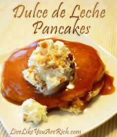 Dulce de Leche Pancakes are divine, especially with the whipping cream, toffee bits, and chopped nuts on top!