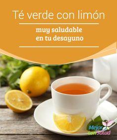 Té verde con limón: muy saludable en tu desayuno  El té verde con limón es un remedio matinal muy adecuado que mucha gente incluye ya en su dieta.