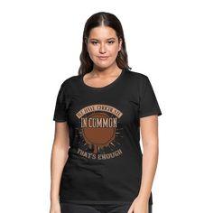 Geschenke Shop   We have chocolate in common that s enough - Frauen Premium T-Shirt T Shirts For Women, Chocolate, Shopping, Tops, Fashion, Funny Women, Woman Shirt, Cotton, Moda