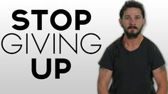 STOP GIVING UP - Shia Labeouf's Motivational Speech