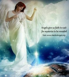 Angels give us faith to wait for mysteries to be revealed Visit www.AskAnAngel.org