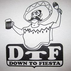 DTF down to fiesta t shirt funny cinco de by BetterThanRealLife, $19.00