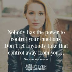 Have total control of your emotions.  Do not allow others to disturb your peaceful mindset. Keep steady.  Do what is necessary to keep things under control.