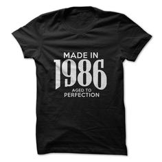 MADE IN 1986 AGED TO PERFECTION T-SHIRT. www.sunfrogshirts.com/LifeStyle/Made-in-1986-Aged-To-Perfection.html?3298 $19