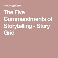 The Five Commandments of Storytelling - Story Grid