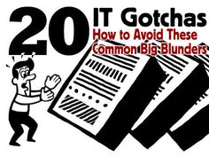 20 IT gotchas: How to avoid these common big blunders - InfoWorld