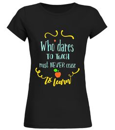 """# Who dares to teach must never cease to learn Teacher T Shirt .  Special Offer, not available in shops      Comes in a variety of styles and colours      Buy yours now before it is too late!      Secured payment via Visa / Mastercard / Amex / PayPal      How to place an order            Choose the model from the drop-down menu      Click on """"Buy it now""""      Choose the size and the quantity      Add your delivery address and bank details      And that's it!      Tags: the best merry…"""