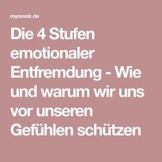 Die 4 Stufen emotionaler Entfremdung - Wie und warum wir uns vor unseren Gefühlen schützen