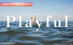 Playful - One of my Core Desired Feelings. How do you want to feel? #DesireMap