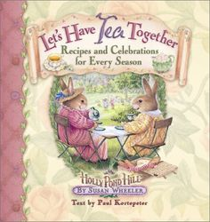 Let's Have Tea Together (Recipes and Celebrations for Every Season) - Holly Pond Hill - Susan Wheeler