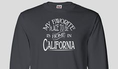 California Home Long Sleeved T-shirt, Favorite Place Christmas Birthday Hanukkah Gift Idea Mothers Fathers Day Native Born Raised Tee