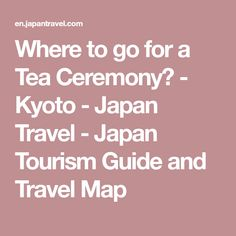 Where to go for a Tea Ceremony? - Kyoto - Japan Travel - Japan Tourism Guide and Travel Map