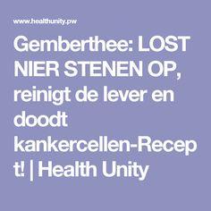 Gemberthee: LOST NIER STENEN OP, reinigt de lever en doodt kankercellen-Recept! | Health Unity