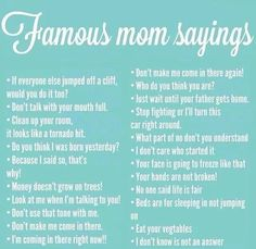 ''Famous Mom Sayings'' source: The Good Old Days