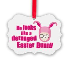 """New! A Christmas Story Quote Ornament $6.89 """"He looks like a deranged Easter Bunny"""" with Ralphie in pink bunny costume"""