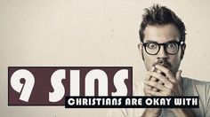 9 Sins the Church Is Okay With A must read for all Christians!