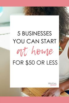 After years of working from home, I want to share with you 5 businesses you can start at home for $50 or less. These are all legitimate at home business opportunities.