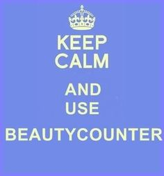 Keep calm! You can because Beautycounter takes the guess work out of product safety.
