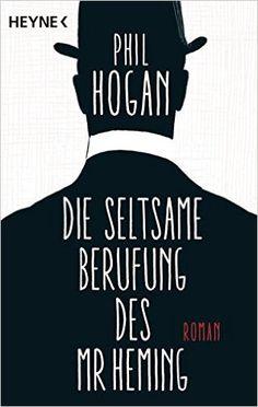 Die seltsame Berufung des Mr Heming: Roman: Amazon.de: Phil Hogan, Alexander Wagner: Bücher