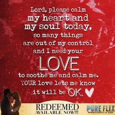 Encouragement - Lord, please calm my heart & my soul today - Pure Flix - Christian movies - Christian Quotes - #ChristianQuotes  #Heart #Soul #Love #PureFlix #ChristianMovies  www.PureFlix.com