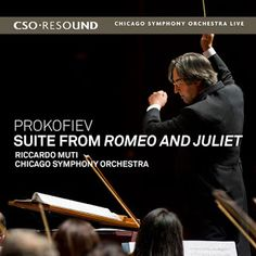 Prokofiev  Suite from Romeo and Juliet    Chicago Symphony Orchestra  Riccardo Muti, conductor    CSO-Resound, 2014