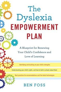 """On Sale August 27, 2013 - """"The Dyslexia Empowerment Plan"""" - 'A Blueprint for Renewing Your Child's Confidence and Love of Learning' - Written by Ben Foss Available in: Book, eBook, & Audiobook)"""