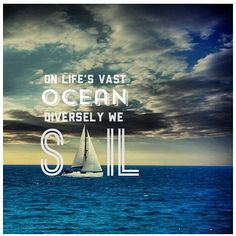 """On life's vast ocean, diversely we sail."""