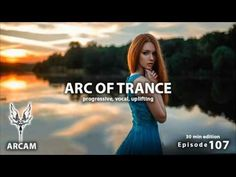 ► ARC OF TRANCE #107 ♫PROGRESSIVE ♫UPLIFTING ♫VOCAL